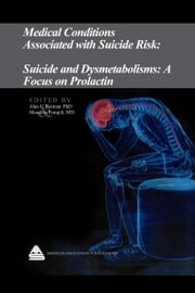 Medical Conditions Associated with Suicide Risk: Suicide and Dysmetabolisms: A Focus on Prolactin ebook by Dr. Alan L. Berman