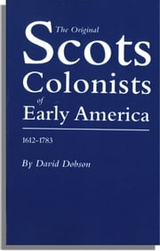 The Original Scots Colonists of Early America, 1612-1783 ebook by David Dobson