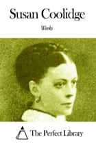 Works of Susan Coolidge ebook by