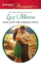 Not Just the Greek's Wife eBook by Lucy Monroe