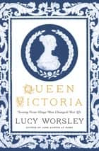 Queen Victoria: Twenty-Four Days That Changed Her Life ebook by Lucy Worsley