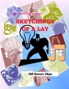 Sketchings of a Lay: Poetic Pictures of the Mind ebook by Bill Bassey Okpa