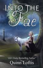 Into the Fae ebook by Quinn Loftis