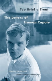 Too Brief a Treat - The Letters of Truman Capote ebook by Truman Capote,Gerald Clarke