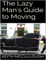 The Lazy Man's Guide to Moving ebook by Keith McCullough