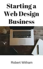 Starting a Web Design Business ebook by Robert Witham