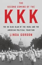 The Second Coming of the KKK: The Ku Klux Klan of the 1920s and the American Political Tradition ebook by Linda Gordon
