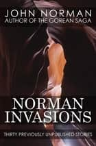Norman Invasions - Thirty Previously Unpublished Stories 電子書籍 by John Norman