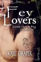Fey Lovers (Come Love A Fey Collection) - Come Love A Fey ebook by Kaye Draper