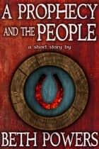 A Prophecy and the People: A Short Story ebook by Beth Powers
