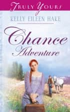 Chance Adventure ebook by Kelly Eileen Hake