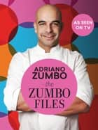 The Zumbo Files ebook by Adriano Zumbo