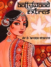 Bollywood Extras ebook by Dr D. Bruno Starrs