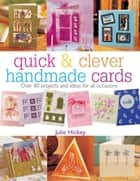 Quick & Clever Handmade Cards ebook by Julie Hickey