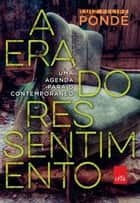 A era do ressentimento - Uma agenda para o contemporâneo ebook by Luiz Felipe Pondé
