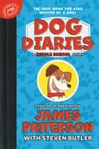 Dog Diaries - A Middle School Story ebook by James Patterson, Steven Butler, Richard Watson