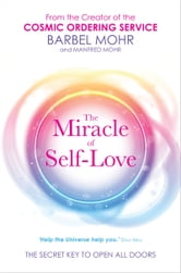 The Miracle of Self-Love - The Secret Key to Open All Doors ebook by Barbel Mohr,Manfred Mohr