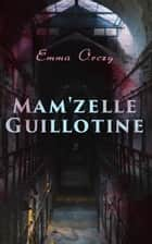 Mam'zelle Guillotine ebook by Emma Orczy