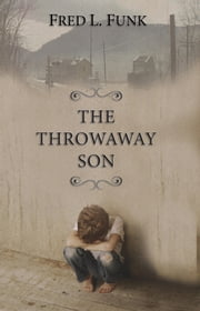 The Throwaway Son ebook by Fred L. Funk