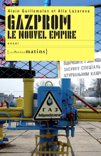 Gazprom le nouvel empire eBook by Alain Guillemoles