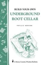 Build Your Own Underground Root Cellar - Storey Country Wisdom Bulletin A-76 ebook by Phyllis Hobson