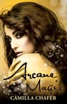 Arcane Magic (Book 5, Stella Mayweather Series) ebook by Camilla Chafer