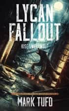 Lycan Fallout 1: Rise Of The Werewolf ebook by Mark Tufo