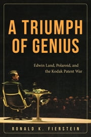 A Triumph of Genius - Edwin Land, Polaroid, and the Kodak Patent War ebook by Kobo.Web.Store.Products.Fields.ContributorFieldViewModel