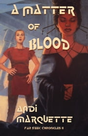 A Matter of Blood: Far Seek Chronicles II ebook by Andi Marquette