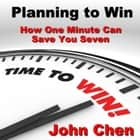 Planning to Win - How One Minute Can Save You Seven audiobook by