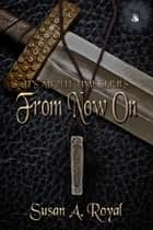 From Now On - It's About Time Novel, #2 ebook by Susan A. Royal