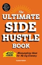 The Ultimate Side Hustle Book - 450 Moneymaking Ideas for the Gig Economy eBook by Elana Varon