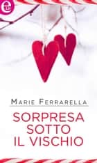 Sorpresa sotto il vischio (eLit) ebook by Marie Ferrarella