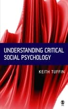 Understanding Critical Social Psychology ebook by Dr Keith Tuffin