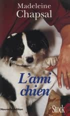 L'Ami chien ebook by Madeleine Chapsal