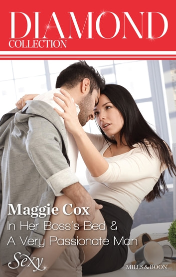 Maggie Cox Diamond Collection 201304/In Her Boss's Bed/A Very Passionate Man ebook by Maggie Cox