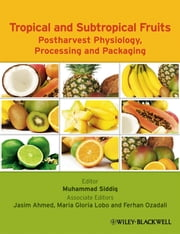 Tropical and Subtropical Fruits - Postharvest Physiology, Processing and Packaging ebook by Maria Gloria Lobo,Ferhan Ozadali,Jasim Ahmed