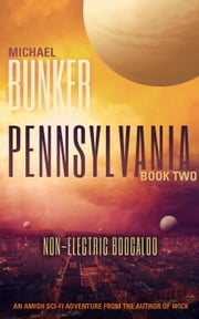 Pennsylvania 2: Non-Electric Boogaloo - Pennsylvania, #2 ebook by Michael Bunker