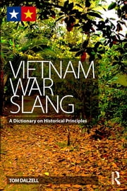 Vietnam War Slang - A Dictionary on Historical Principles ebook by Tom Dalzell