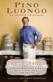Dirty Dishes - A Restaurateur's Story of Passion, Pain, and Pasta ebook by Andrew Friedman,Pino Luongo