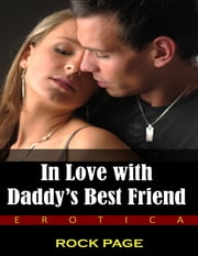 In Love With Daddy's Best Friend (Erotica) ebook by Rock Page