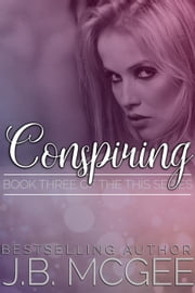 Conspiring - This, #3 ebook by J.B. McGee