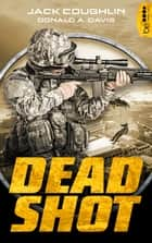 Dead Shot - Thriller ebook by Jack Coughlin, Dr. Holger Hanowell, Donald A. Davis