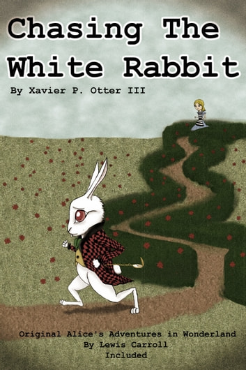 Chasing the White Rabbit: Along with Alice's Adventures in Wonderland ekitaplar by Xavier P. Otter III