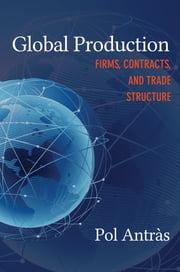 Global Production - Firms, Contracts, and Trade Structure ebook by Pol Antràs