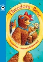 Theodora Bear ebook by Carolyn Jones, Barbara Spurll
