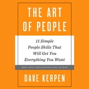 The Art of People - 11 Simple People Skills That Will Get You Everything You Want Audiolibro by Dave Kerpen