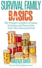 The Preppers Guide to Drying, Canning and Preserving Your Own Survival Food ebook by Macenzie Guiver
