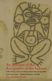 An Account of the Antiquities of the Indians - A New Edition, with an Introductory Study, Notes, and Appendices by José Juan Arrom ebook by José Juan Arrom,Fray Ramon Pané,Susan C. Griswold