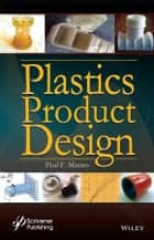 Plastics Product Design ebook by Paul F. Mastro